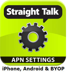 straight talk apn settings for BYOP, Android and iPhone